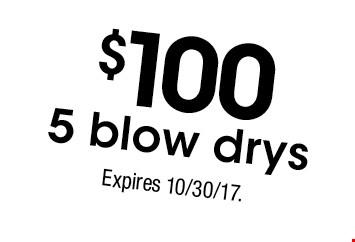 $100 5 blow drys. Expires 10/30/17.