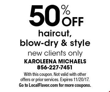 50% off haircut, blow-dry & style. New clients only. With this coupon. Not valid with other offers or prior services. Expires 11/20/17. Go to LocalFlavor.com for more coupons.