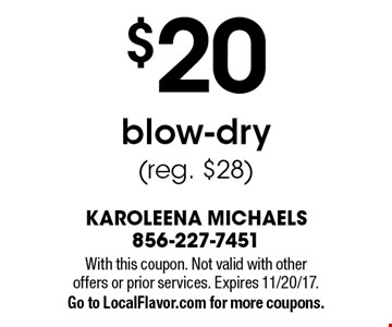 $20 blow-dry (reg. $28). With this coupon. Not valid with other offers or prior services. Expires 11/20/17. Go to LocalFlavor.com for more coupons.