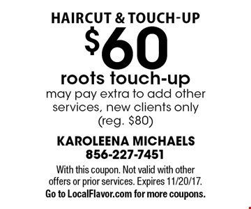 Haircut & touch-Up $60 roots touch-up may pay extra to add other services, new clients only (reg. $80). With this coupon. Not valid with other  offers or prior services. Expires 11/20/17. Go to LocalFlavor.com for more coupons.