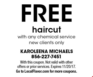 Free haircut with any chemical service. New clients only. With this coupon. Not valid with other offers or prior services. Expires 11/20/17. Go to LocalFlavor.com for more coupons.