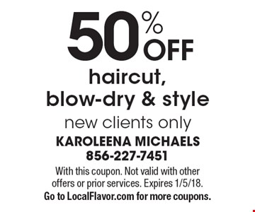 50% OFF haircut, blow-dry & style new clients only. With this coupon. Not valid with other offers or prior services. Expires 1/5/18. Go to LocalFlavor.com for more coupons.