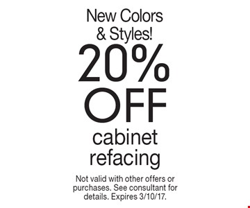 20% off cabinet refacing. New Colors & Styles!. Not valid with other offers or purchases. See consultant for details. Expires 3/10/17.