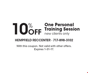 10% Off One Personal Training Session. new clients only. With this coupon. Not valid with other offers. Expires 1-31-17.