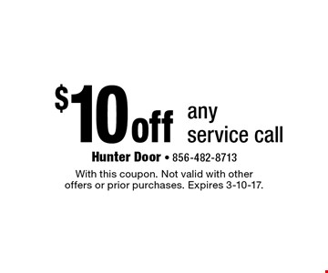 $10 off any service call. With this coupon. Not valid with other offers or prior purchases. Expires 3-10-17.
