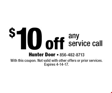 $10 off any service call. With this coupon. Not valid with other offers or prior services. Expires 4-14-17.