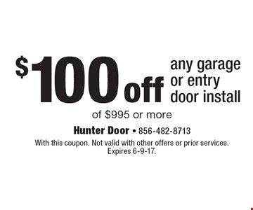 $100 off any garage or entry door install of $995 or more. With this coupon. Not valid with other offers or prior services. Expires 6-9-17.