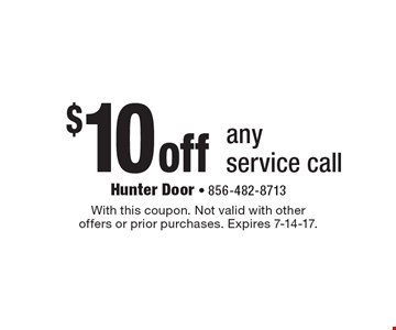 $10 off any service call. With this coupon. Not valid with other offers or prior purchases. Expires 7-14-17.