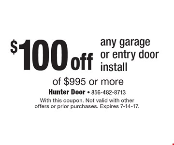 $100 off any garage or entry door install of $995 or more. With this coupon. Not valid with other offers or prior purchases. Expires 7-14-17.
