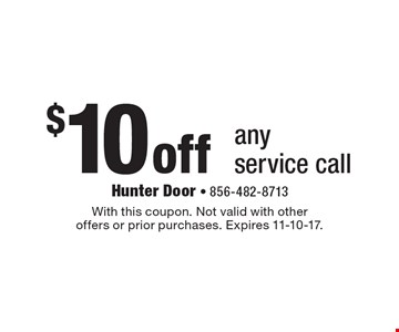 $10 off anyservice call. With this coupon. Not valid with other offers or prior purchases. Expires 11-10-17.