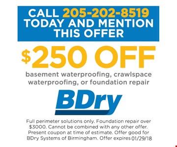 $250 off basement waterproofing, crawlspace waterproofing or foundation repair