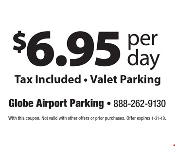 $6.95 per day, Tax Included - Valet Parking. With this coupon. Not valid with other offers or prior purchases. Offer expires 1-31-18.