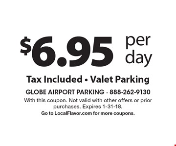 $6.95 per day, tax Included, valet parking. With this coupon. Not valid with other offers or prior purchases. Expires 1-31-18. Go to LocalFlavor.com for more coupons.