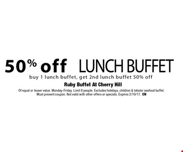50% off lunch buffet buy 1 lunch buffet, get 2nd lunch buffet 50% off. Of equal or lesser value. Monday-Friday. Limit 8 people. Excludes holidays, children & lobster seafood buffet. Must present coupon. Not valid with other offers or specials. Expires 2/10/17.CN