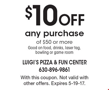 $10 off any purchase of $50 or more. Good on food, drinks, laser tag, bowling or game room. With this coupon. Not valid with other offers. Expires 5-19-17.