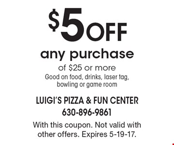 $5 off any purchase of $25 or more. Good on food, drinks, laser tag, bowling or game room. With this coupon. Not valid with other offers. Expires 5-19-17.