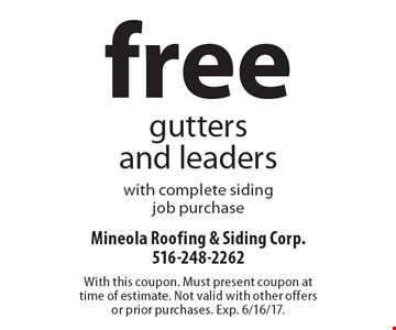 Free gutters and leaders with complete siding job purchase. With this coupon. Must present coupon at time of estimate. Not valid with other offers or prior purchases. Exp. 6/16/17.
