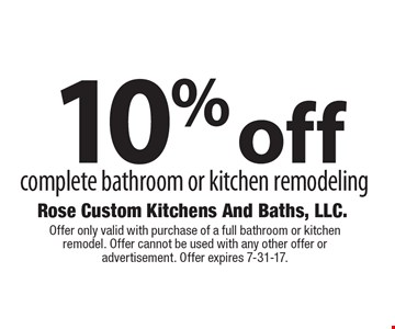 10% off complete bathroom or kitchen remodeling. Offer only valid with purchase of a full bathroom or kitchen remodel. Offer cannot be used with any other offer or advertisement. Offer expires 7-31-17.
