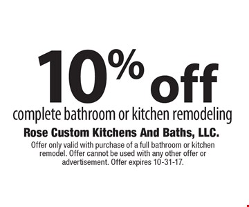 10% off complete bathroom or kitchen remodeling. Offer only valid with purchase of a full bathroom or kitchen remodel. Offer cannot be used with any other offer or advertisement. Offer expires 10-31-17.