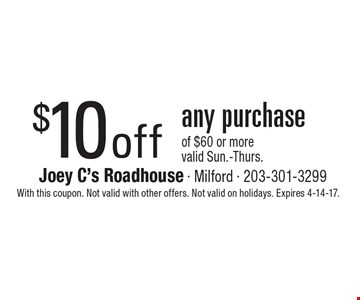 $10 off any purchase of $60 or more. Valid Sun.-Thurs. With this coupon. Not valid with other offers. Not valid on holidays. Expires 4-14-17.