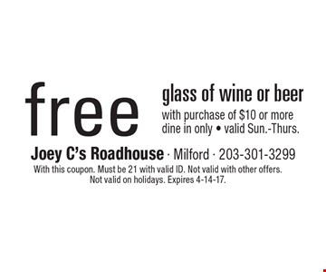 free glass of wine or beer with purchase of $10 or moredine in only - valid Sun.-Thurs.. With this coupon. Must be 21 with valid ID. Not valid with other offers. Not valid on holidays. Expires 4-14-17.