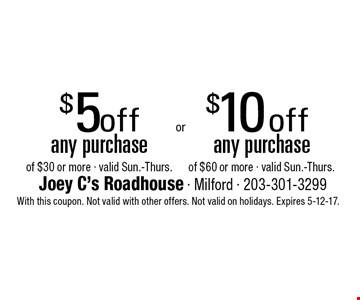 $5 off any purchase of $30 or more - valid Sun.-Thurs. $10 off any purchase of $60 or more - valid Sun.-Thurs. With this coupon. Not valid with other offers. Not valid on holidays. Expires 5-12-17.