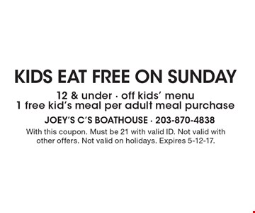 Kids eat free on Sunday 12 & under. Off kids' menu. 1 free kid's meal per adult meal purchase. With this coupon. Must be 21 with valid ID. Not valid with other offers. Not valid on holidays. Expires 5-12-17.