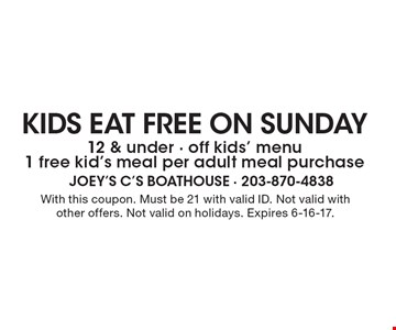 Kids eat free on Sunday. 12 & under - off kids' menu - 1 free kid's meal per adult meal purchase. With this coupon. Must be 21 with valid ID. Not valid with other offers. Not valid on holidays. Expires 6-16-17.