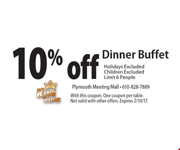 10% off Dinner Buffet. Holidays Excluded. Children Excluded. Limit 6 People. With this coupon. One coupon per table. Not valid with other offers. Expires 2/10/17.