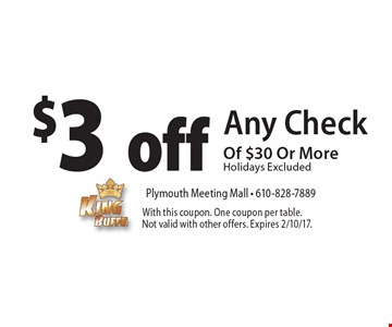 $3 off Any Check Of $30 Or More. Holidays Excluded. With this coupon. One coupon per table. Not valid with other offers. Expires 2/10/17.