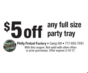 $5 off any full size party tray. With this coupon. Not valid with other offers or prior purchases. Offer expires 2-10-17.