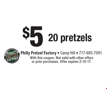 $5 20 pretzels. With this coupon. Not valid with other offers or prior purchases. Offer expires 2-10-17.