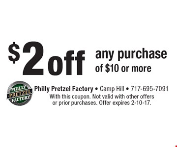 $2 off any purchase of $10 or more. With this coupon. Not valid with other offers or prior purchases. Offer expires 2-10-17.