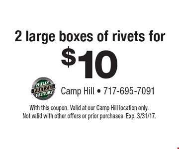 2 large boxes of rivets for $10 With this coupon. Valid at our Camp Hill location only. Not valid with other offers or prior purchases. Exp. 3/31/17.