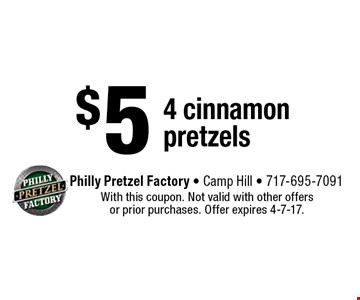 $5 4 cinnamon pretzels. With this coupon. Not valid with other offers or prior purchases. Offer expires 4-7-17.