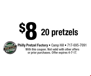 $8 20 pretzels. With this coupon. Not valid with other offers or prior purchases. Offer expires 4-7-17.
