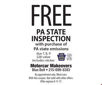 FREE PA STATE INSPECTION with purchase of PA state emissions due 7, 8, 9. $28 value. Includes sticker. By appointment only. Most cars. With this coupon. Not valid with other offers. Offer expires 8-11-17.