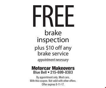 Free brake inspection plus $10 off any brake service. By appointment only. Most cars. With this coupon. Not valid with other offers. Offer expires 8-11-17.