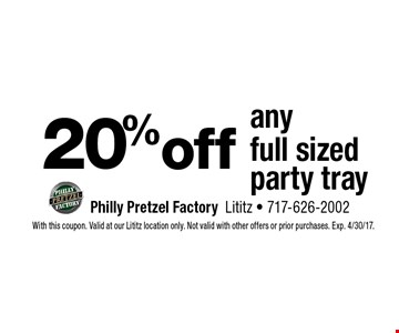 20% off any full sized party tray. With this coupon. Valid at our Lititz location only. Not valid with other offers or prior purchases. Exp. 4/30/17.