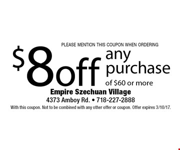 please mention this coupon when ordering $8 off any purchase of $60 or more. With this coupon. Not to be combined with any other offer or coupon. Offer expires 3/10/17.