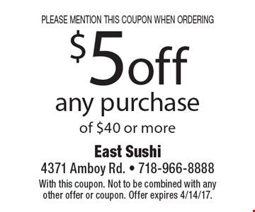 please mention this coupon when ordering $5 off any purchase of $40 or more. With this coupon. Not to be combined with any other offer or coupon. Offer expires 4/14/17.
