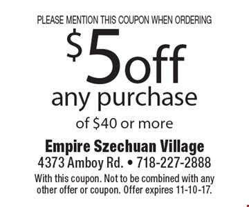 please mention this coupon when ordering $5 off any purchase of $40 or more. With this coupon. Not to be combined with any other offer or coupon. Offer expires 11-10-17.