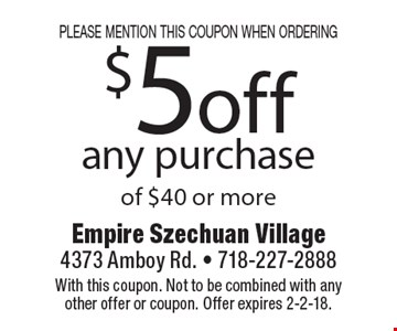 please mention this coupon when ordering $5 off any purchase of $40 or more. With this coupon. Not to be combined with any other offer or coupon. Offer expires 2-2-18.