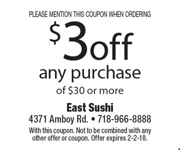 please mention this coupon when ordering $3 off any purchase of $30 or more. With this coupon. Not to be combined with any other offer or coupon. Offer expires 2-2-18.