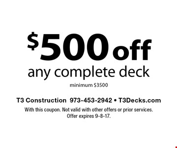$500 off any complete deck minimum $3500. With this coupon. Not valid with other offers or prior services.Offer expires 9-8-17.