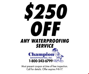 $250 Off any waterproofing service. Must present coupon at time of free inspection.Call for details. Offer expires 9-8-17.