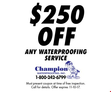 $250 Off any waterproofing service. Must present coupon at time of free inspection. Call for details. Offer expires 11-10-17.