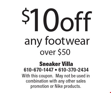 $10off any footwear over $50. With this coupon. May not be used in combination with any other sales promotion or Nike products.