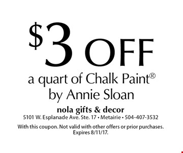 $3 OFF a quart of Chalk Paint by Annie Sloan. With this coupon. Not valid with other offers or prior purchases. Expires 8/11/17.