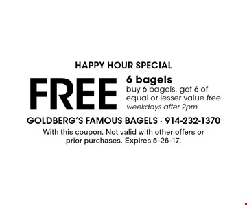 HAPPY HOUR SPECIAL. Free 6 bagels buy 6 bagels, get 6 of equal or lesser value free weekdays after 2pm. With this coupon. Not valid with other offers or prior purchases. Expires 5-26-17.